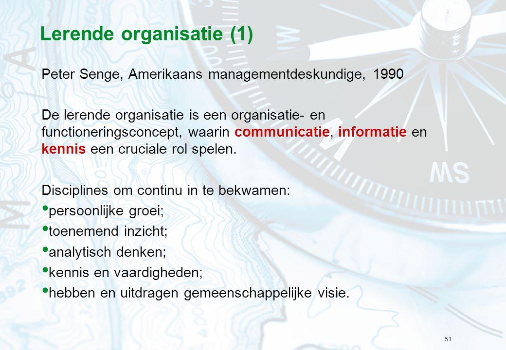 51 Lerende organisatie (1) Peter Senge, Amerikaans managementdeskundige, 1990 De lerende organisatie is een organisatie- en functioneringsconcept, waa