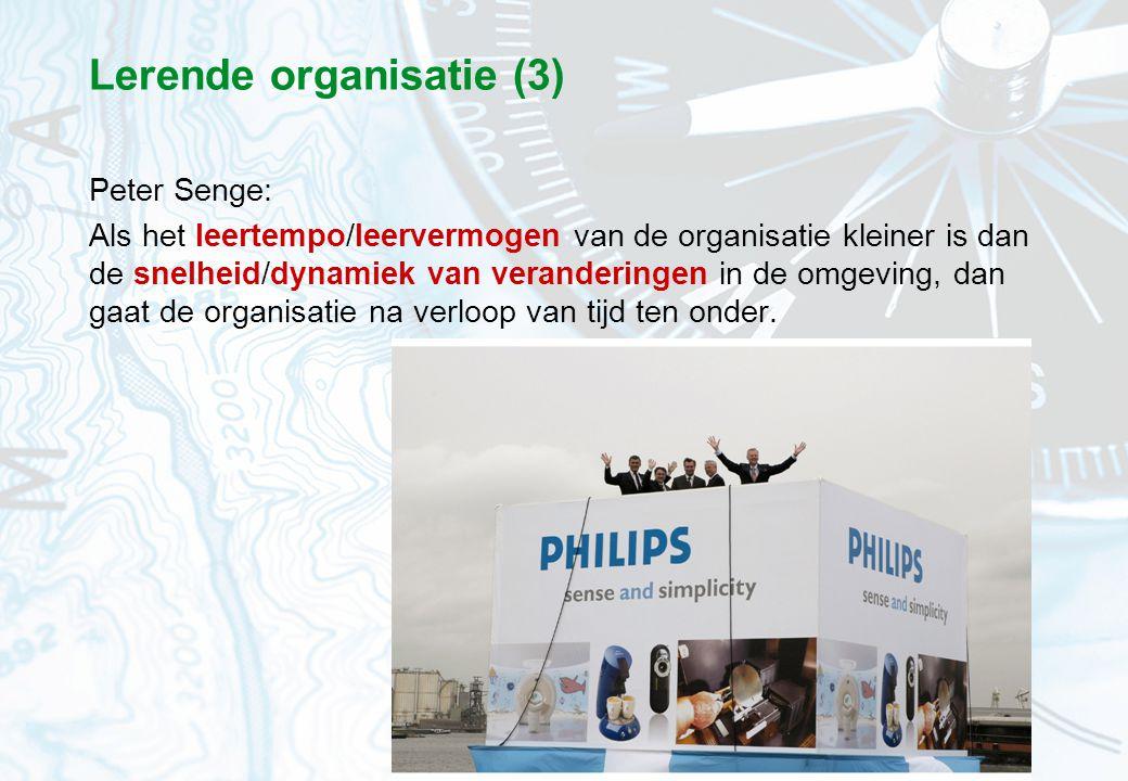 53 Lerende organisatie (3) Peter Senge: Als het leertempo/leervermogen van de organisatie kleiner is dan de snelheid/dynamiek van veranderingen in de