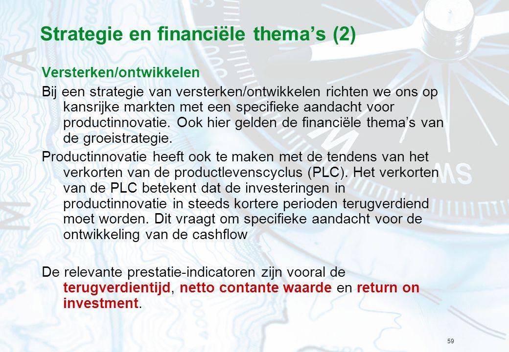 59 Strategie en financiële thema's (2) Versterken/ontwikkelen Bij een strategie van versterken/ontwikkelen richten we ons op kansrijke markten met een