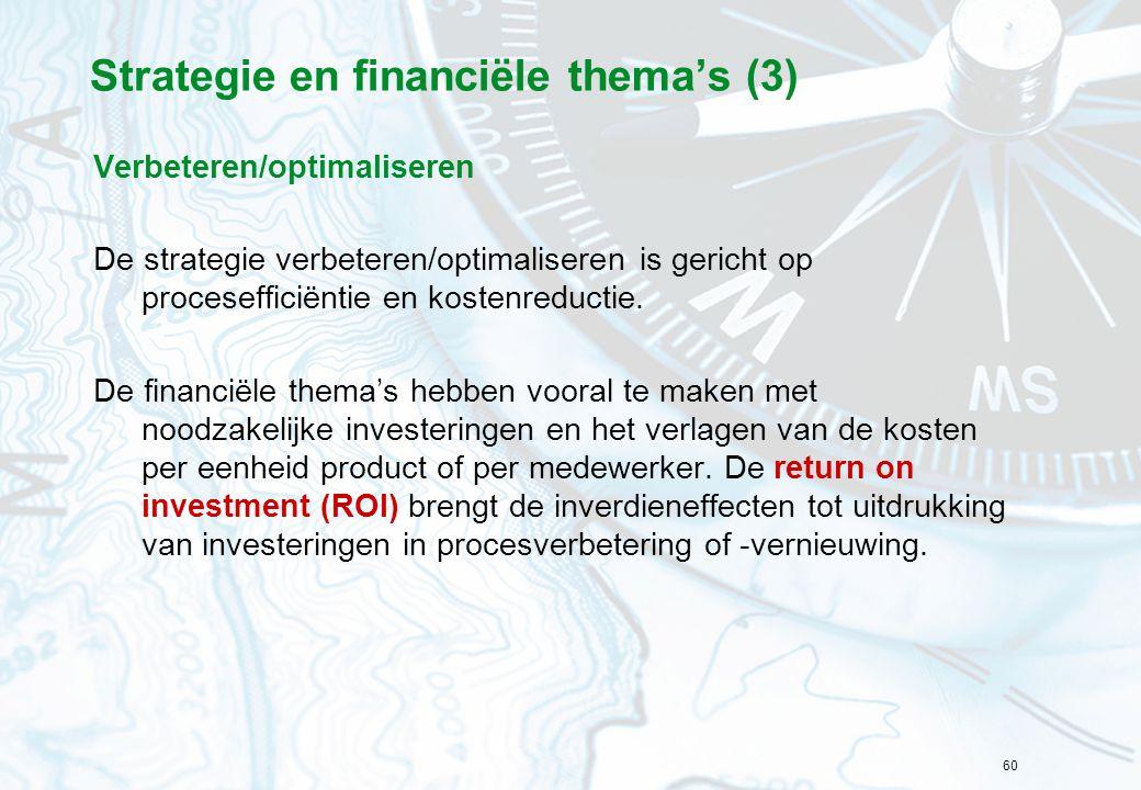 60 Strategie en financiële thema's (3) Verbeteren/optimaliseren De strategie verbeteren/optimaliseren is gericht op procesefficiëntie en kostenreducti