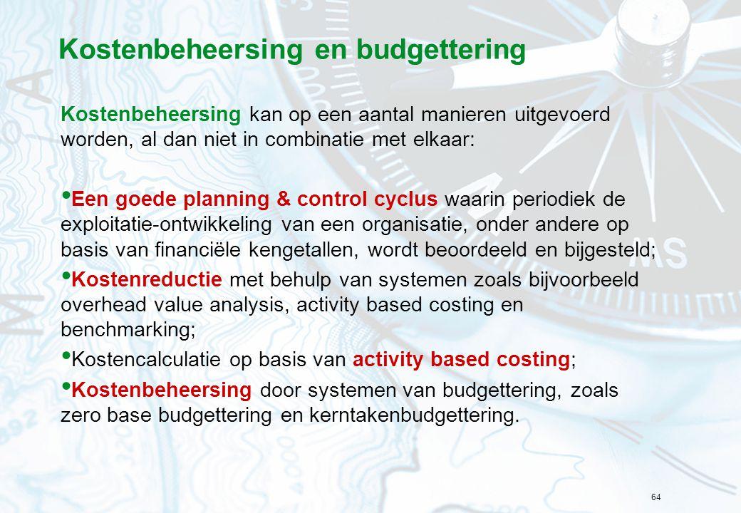 64 Kostenbeheersing en budgettering Kostenbeheersing kan op een aantal manieren uitgevoerd worden, al dan niet in combinatie met elkaar: • Een goede p