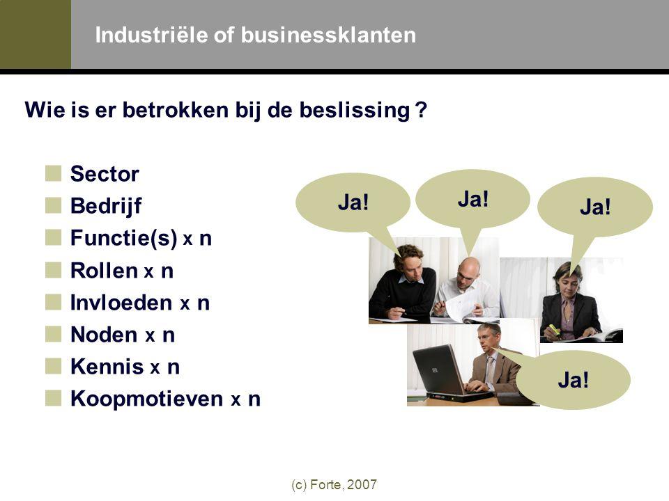 (c) Forte, 2007 Industriële of businessklanten Wie is er betrokken bij de beslissing .