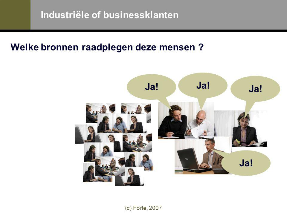 (c) Forte, 2007 Industriële of businessklanten Welke bronnen raadplegen deze mensen Ja!
