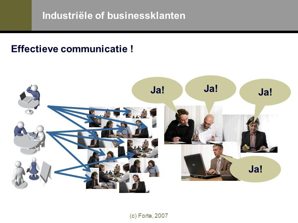 (c) Forte, 2007 Industriële of businessklanten Effectieve communicatie ! Ja!