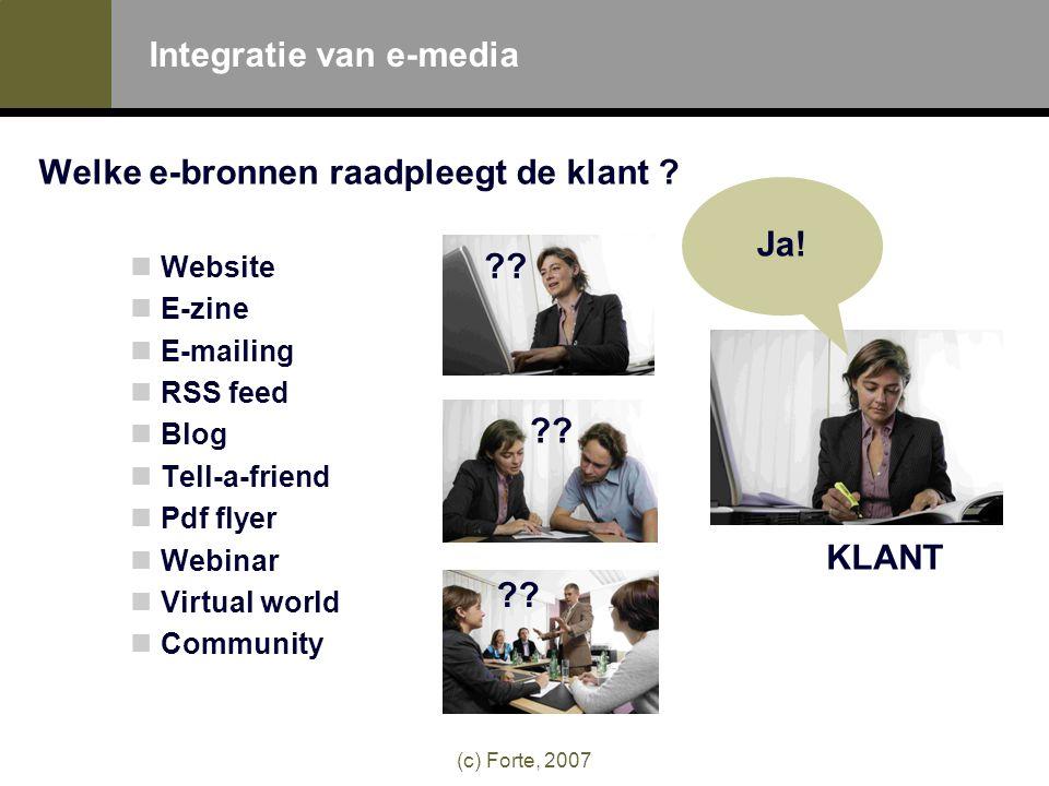 (c) Forte, 2007 Integratie van e-media Welke e-bronnen raadpleegt de klant .