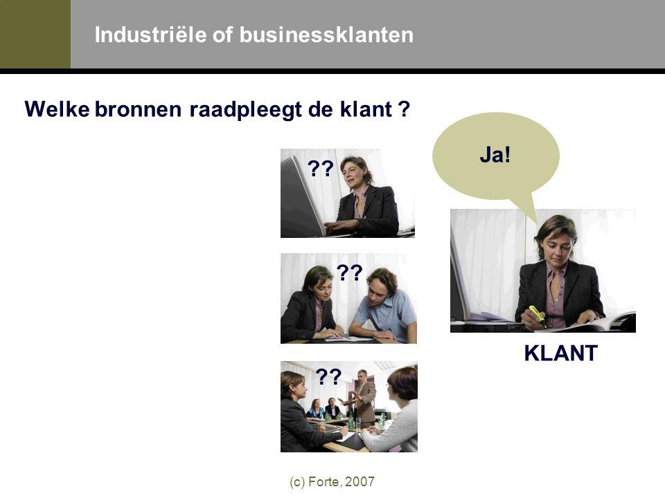 (c) Forte, 2007 Industriële of businessklanten Welke bronnen raadpleegt de klant Ja! KLANT