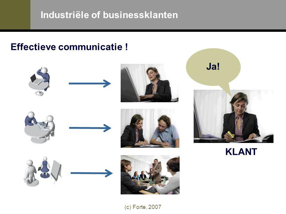 (c) Forte, 2007 Industriële of businessklanten Effectieve communicatie ! Ja! KLANT