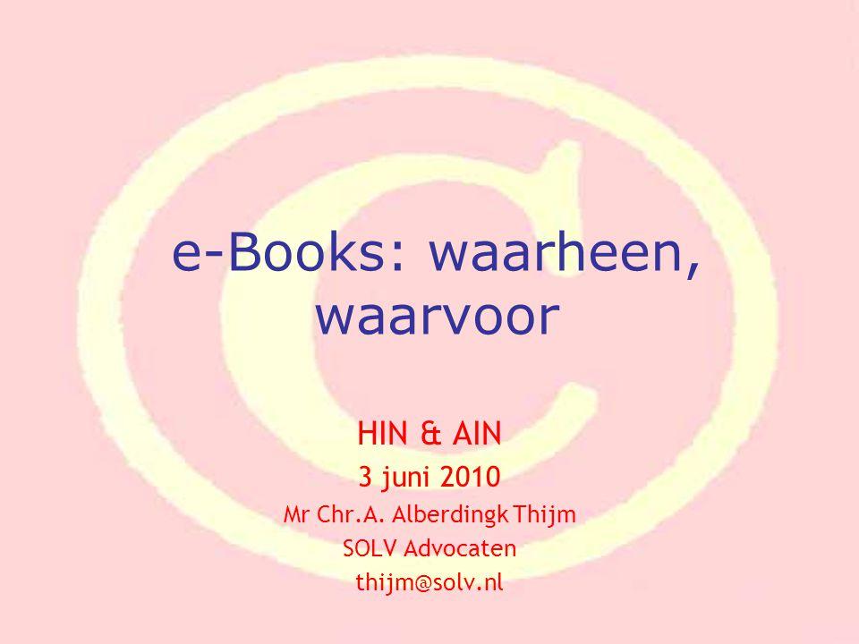 e-Books: waarheen, waarvoor HIN & AIN 3 juni 2010 Mr Chr.A. Alberdingk Thijm SOLV Advocaten thijm@solv.nl