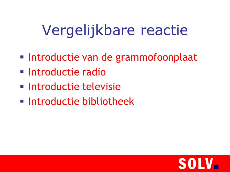 Vergelijkbare reactie  Introductie van de grammofoonplaat  Introductie radio  Introductie televisie  Introductie bibliotheek