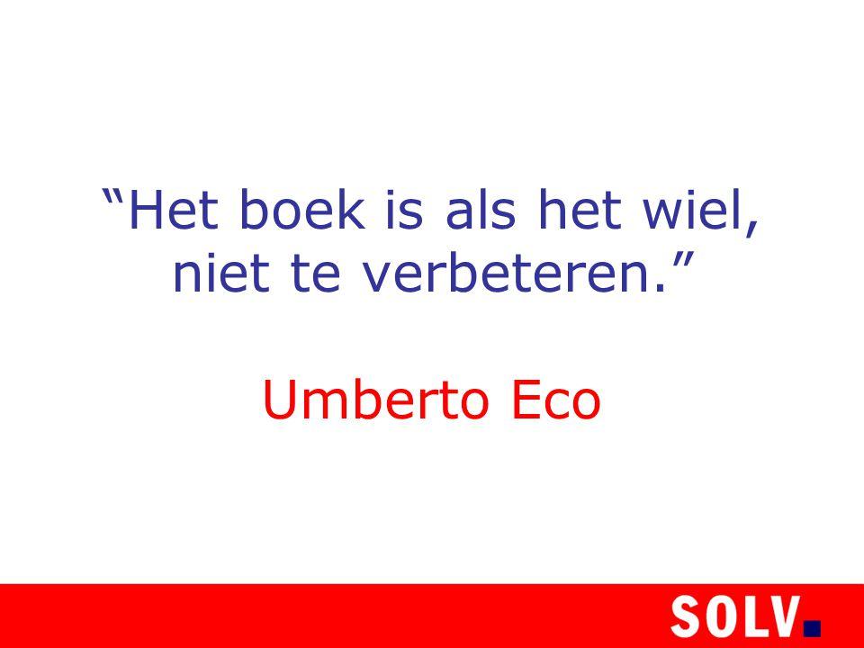 Het boek is als het wiel, niet te verbeteren. Umberto Eco