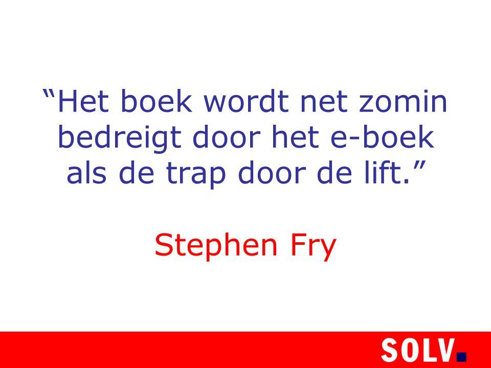"""""""Het boek wordt net zomin bedreigt door het e-boek als de trap door de lift."""" Stephen Fry"""