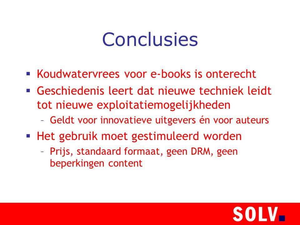 Conclusies  Koudwatervrees voor e-books is onterecht  Geschiedenis leert dat nieuwe techniek leidt tot nieuwe exploitatiemogelijkheden –Geldt voor innovatieve uitgevers én voor auteurs  Het gebruik moet gestimuleerd worden –Prijs, standaard formaat, geen DRM, geen beperkingen content