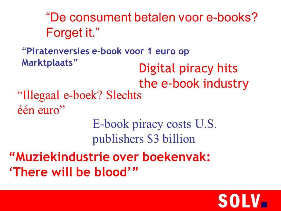 """""""Piratenversies e-book voor 1 euro op Marktplaats"""" """"Illegaal e-boek? Slechts één euro"""" """"De consument betalen voor e-books? Forget it."""" """"Muziekindustri"""