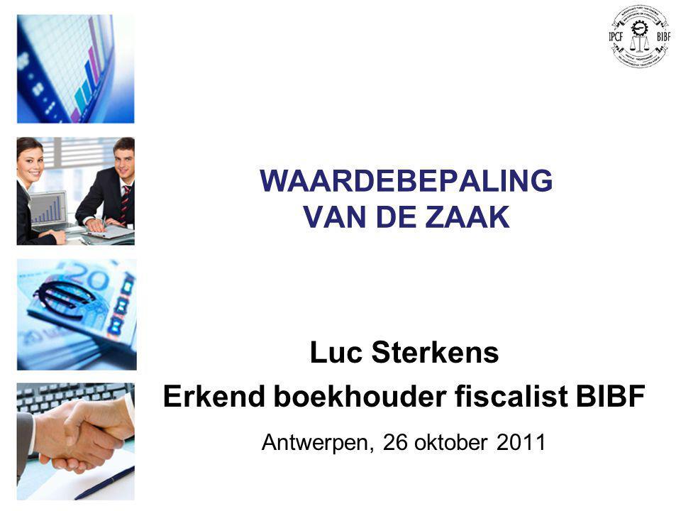 WAARDEBEPALING VAN DE ZAAK Luc Sterkens Erkend boekhouder fiscalist BIBF Antwerpen, 26 oktober 2011