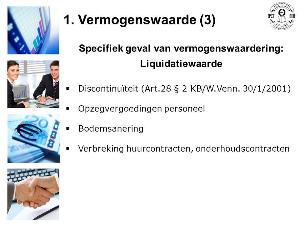 Specifiek geval van vermogenswaardering: Liquidatiewaarde  Discontinuïteit (Art.28 § 2 KB/W.Venn. 30/1/2001)  Opzegvergoedingen personeel  Bodemsan