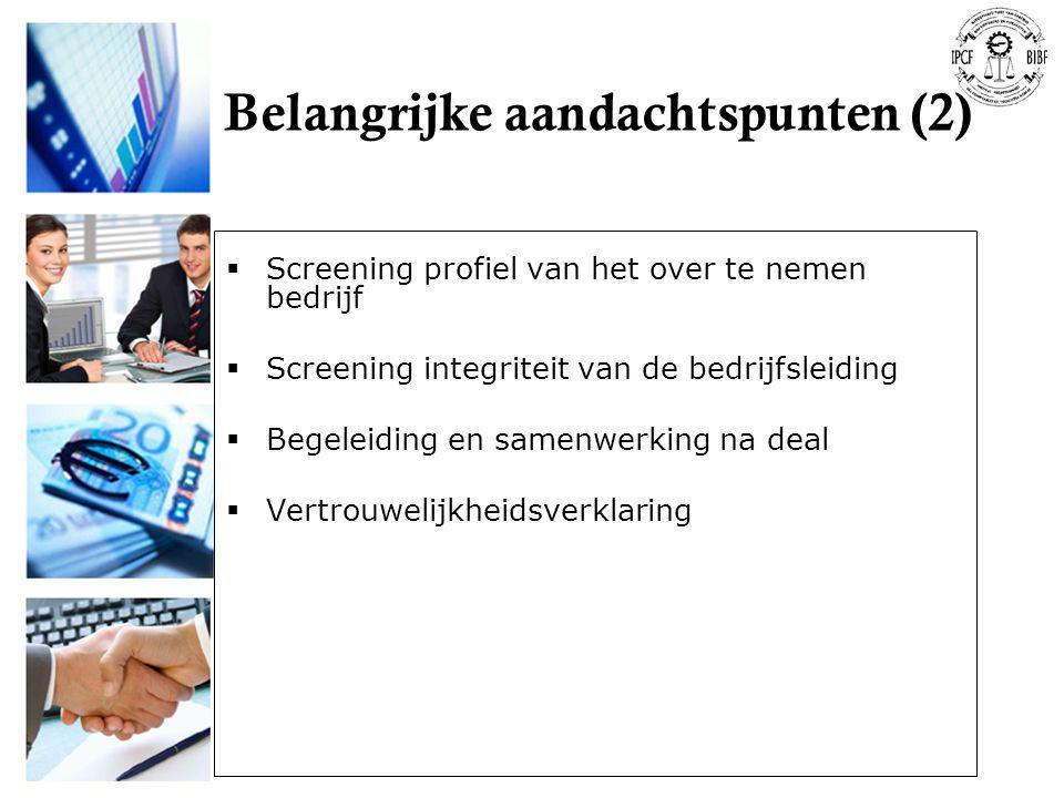 Belangrijke aandachtspunten (2)  Screening profiel van het over te nemen bedrijf  Screening integriteit van de bedrijfsleiding  Begeleiding en same