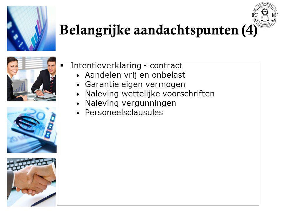 Belangrijke aandachtspunten (4)  Intentieverklaring - contract • Aandelen vrij en onbelast • Garantie eigen vermogen • Naleving wettelijke voorschrif
