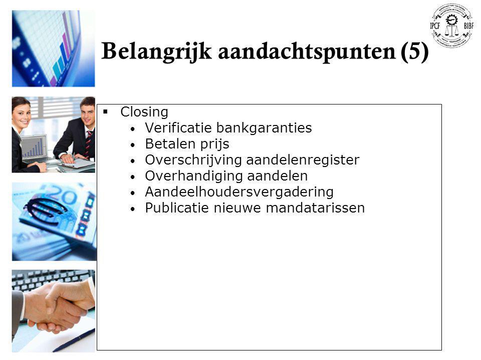 Belangrijk aandachtspunten (5)  Closing • Verificatie bankgaranties • Betalen prijs • Overschrijving aandelenregister • Overhandiging aandelen • Aand