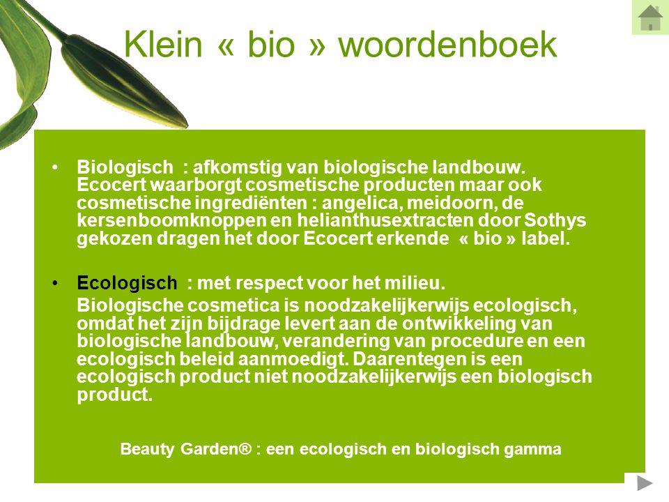 Klein « bio » woordenboek •Definities van biologische en ecologische cosmetica volgens Ecocert : In beide gevallen is minstens 95% van de ingrediënten afkomstig van natuurlijke oorsprong.