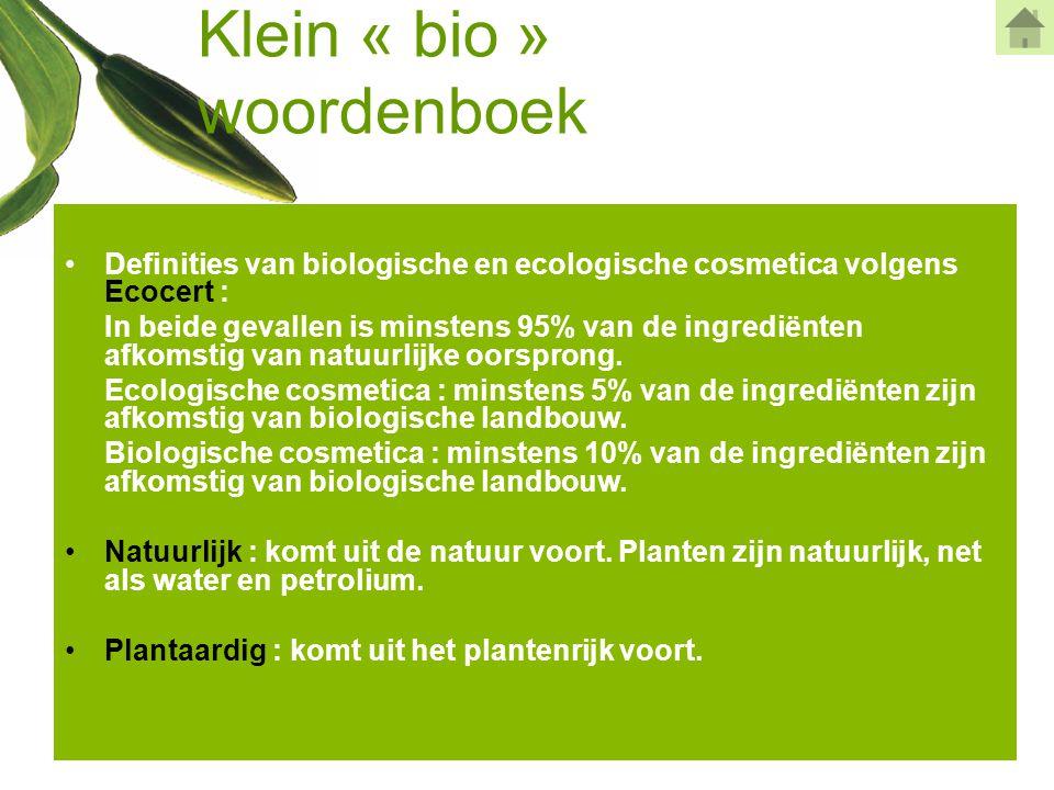 Klein « bio » woordenboek •Definities van biologische en ecologische cosmetica volgens Ecocert : In beide gevallen is minstens 95% van de ingrediënten