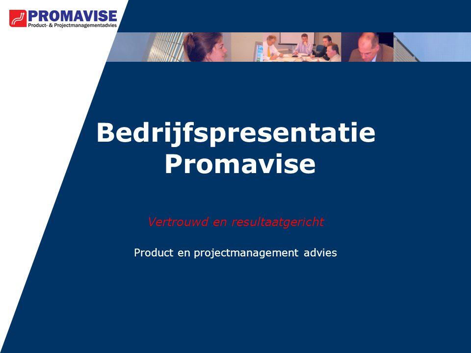 Bedrijfspresentatie Promavise Vertrouwd en resultaatgericht Product en projectmanagement advies
