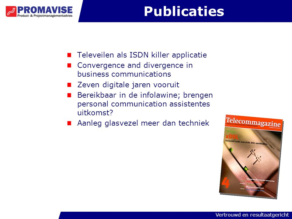 Vertrouwd en resultaatgericht Publicaties Televeilen als ISDN killer applicatie Convergence and divergence in business communications Zeven digitale j