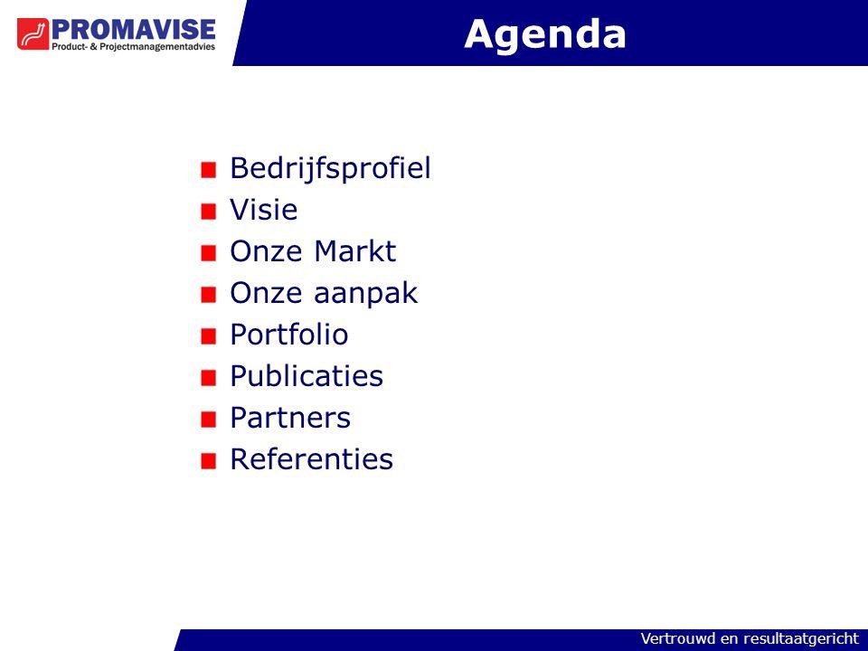 Vertrouwd en resultaatgericht Agenda Bedrijfsprofiel Visie Onze Markt Onze aanpak Portfolio Publicaties Partners Referenties