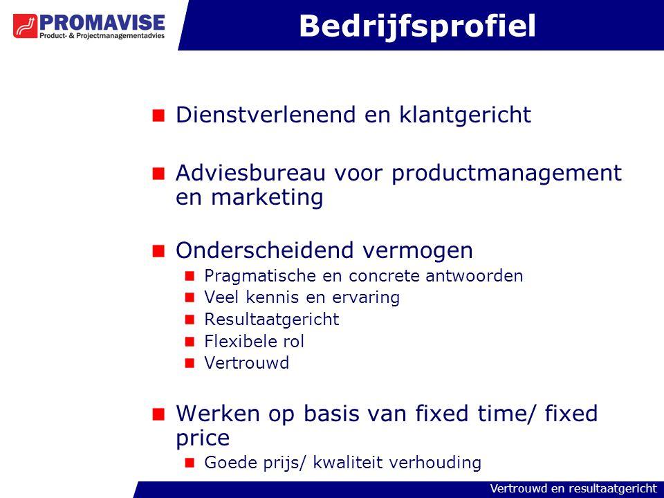 Vertrouwd en resultaatgericht Bedrijfsprofiel Dienstverlenend en klantgericht Adviesbureau voor productmanagement en marketing Onderscheidend vermogen