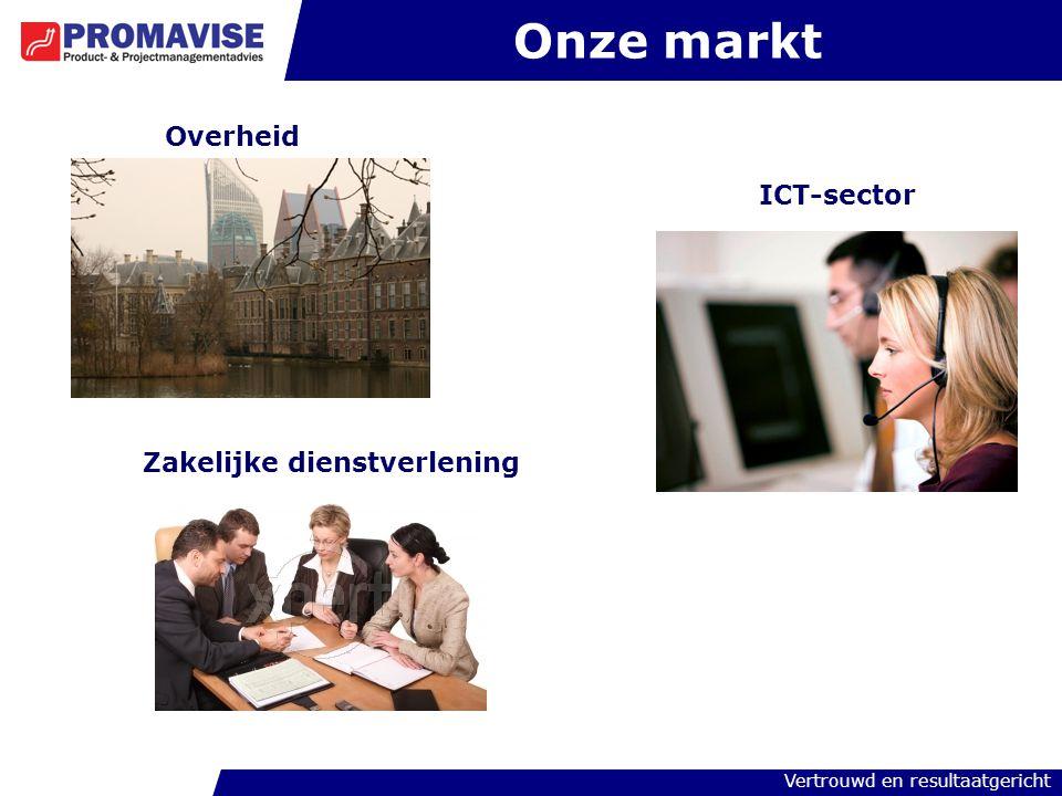Vertrouwd en resultaatgericht Onze markt Overheid Zakelijke dienstverlening ICT-sector