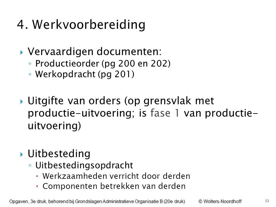 13  Vervaardigen documenten: ◦ Productieorder (pg 200 en 202) ◦ Werkopdracht (pg 201)  Uitgifte van orders (op grensvlak met productie-uitvoering; i