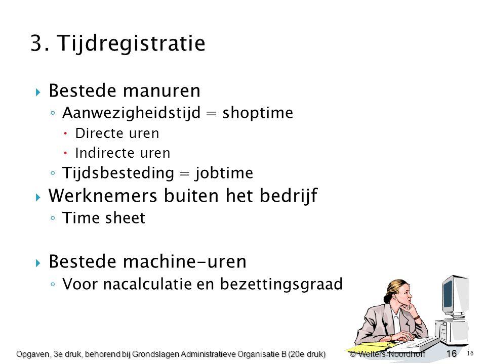 16  Bestede manuren ◦ Aanwezigheidstijd = shoptime  Directe uren  Indirecte uren ◦ Tijdsbesteding = jobtime  Werknemers buiten het bedrijf ◦ Time