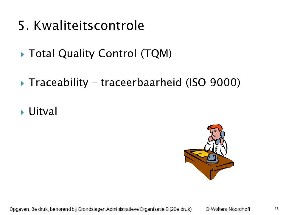 18  Total Quality Control (TQM)  Traceability – traceerbaarheid (ISO 9000)  Uitval Opgaven, 3e druk, behorend bij Grondslagen Administratieve Organ