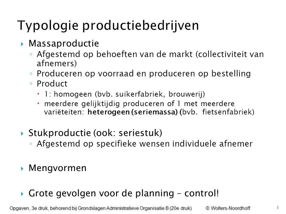 5  Massaproductie ◦ Afgestemd op behoeften van de markt (collectiviteit van afnemers) ◦ Produceren op voorraad en produceren op bestelling ◦ Product