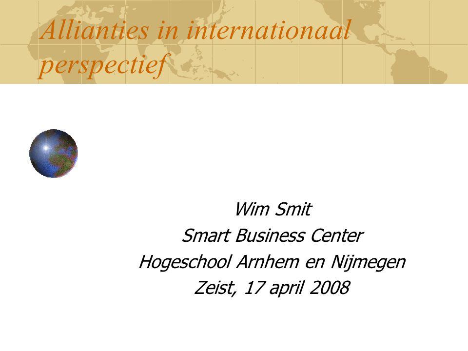 Allianties in internationaal perspectief Wim Smit Smart Business Center Hogeschool Arnhem en Nijmegen Zeist, 17 april 2008