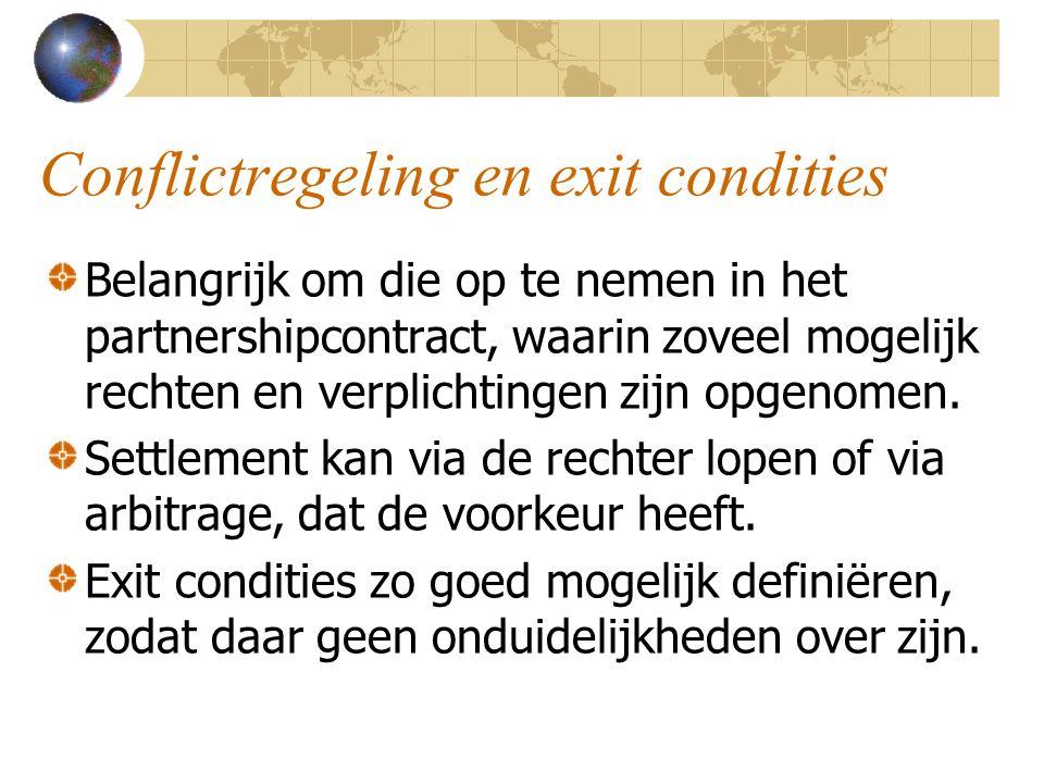 Conflictregeling en exit condities Belangrijk om die op te nemen in het partnershipcontract, waarin zoveel mogelijk rechten en verplichtingen zijn opg