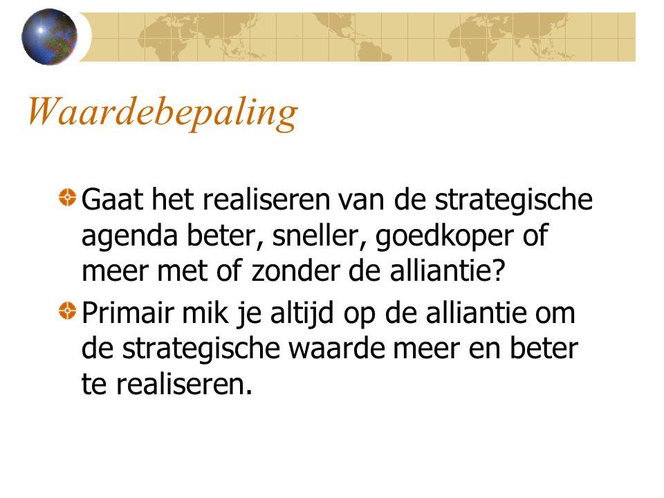 Waardebepaling Gaat het realiseren van de strategische agenda beter, sneller, goedkoper of meer met of zonder de alliantie? Primair mik je altijd op d
