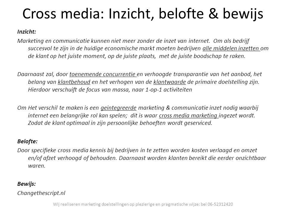 Cross media: Inzicht, belofte & bewijs Inzicht: Marketing en communicatie kunnen niet meer zonder de inzet van internet. Om als bedrijf succesvol te z