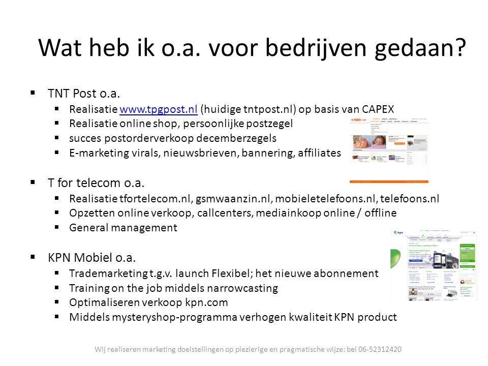 Wat heb ik o.a. voor bedrijven gedaan?  TNT Post o.a.  Realisatie www.tpgpost.nl (huidige tntpost.nl) op basis van CAPEXwww.tpgpost.nl  Realisatie