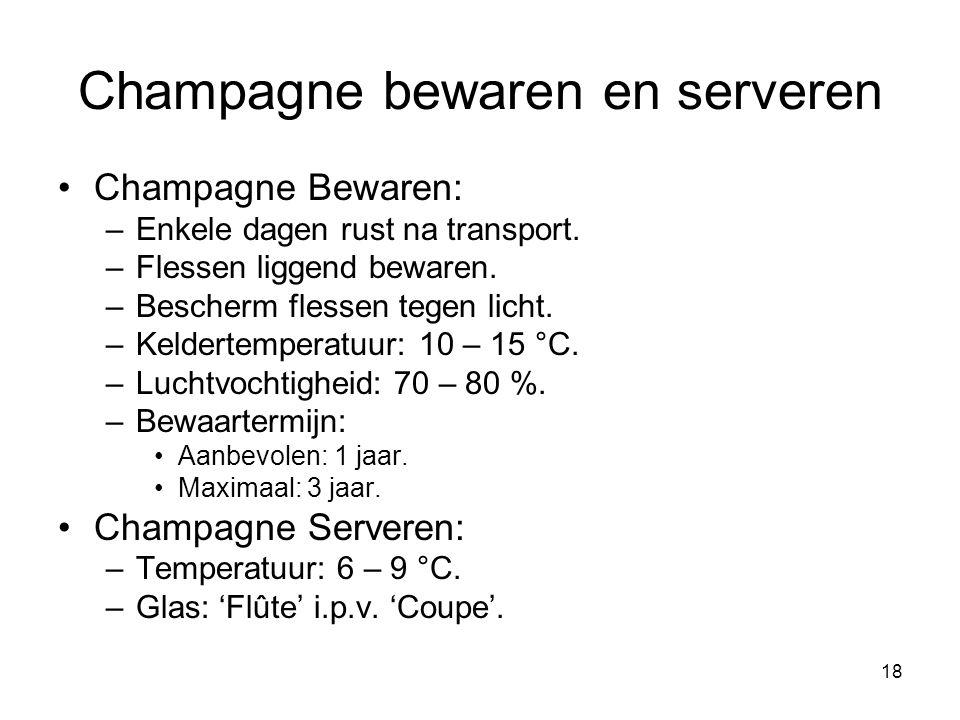 18 Champagne bewaren en serveren •Champagne Bewaren: –Enkele dagen rust na transport.