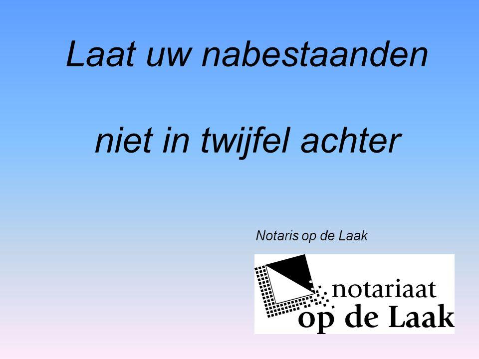 Laat uw nabestaanden niet in twijfel achter Notaris op de Laak