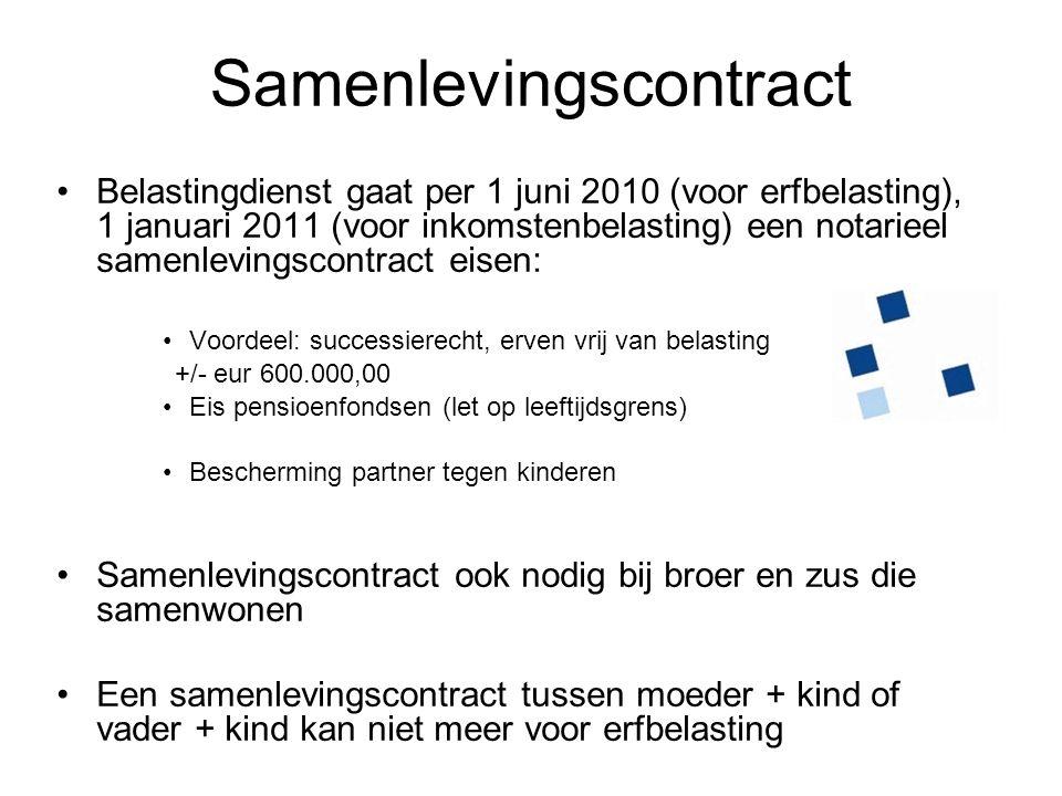 Samenlevingscontract •Belastingdienst gaat per 1 juni 2010 (voor erfbelasting), 1 januari 2011 (voor inkomstenbelasting) een notarieel samenlevingscon