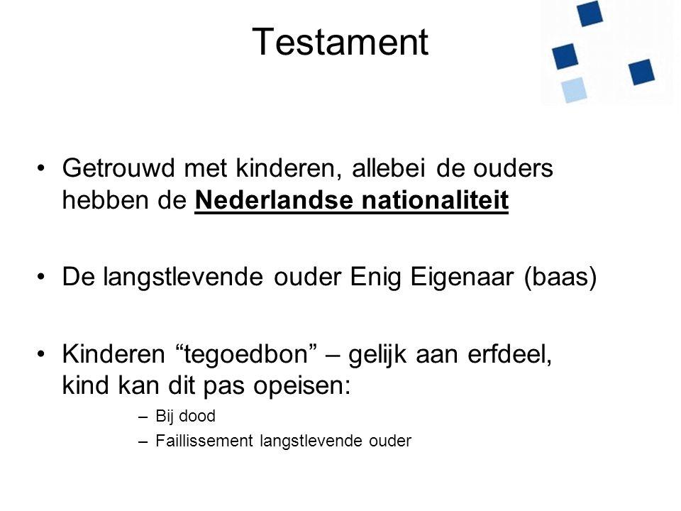 """Testament •Getrouwd met kinderen, allebei de ouders hebben de Nederlandse nationaliteit •De langstlevende ouder Enig Eigenaar (baas) •Kinderen """"tegoed"""
