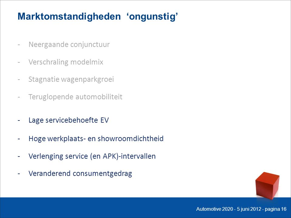 Marktomstandigheden 'ongunstig' -Neergaande conjunctuur -Verschraling modelmix -Stagnatie wagenparkgroei -Teruglopende automobiliteit -Lage servicebeh