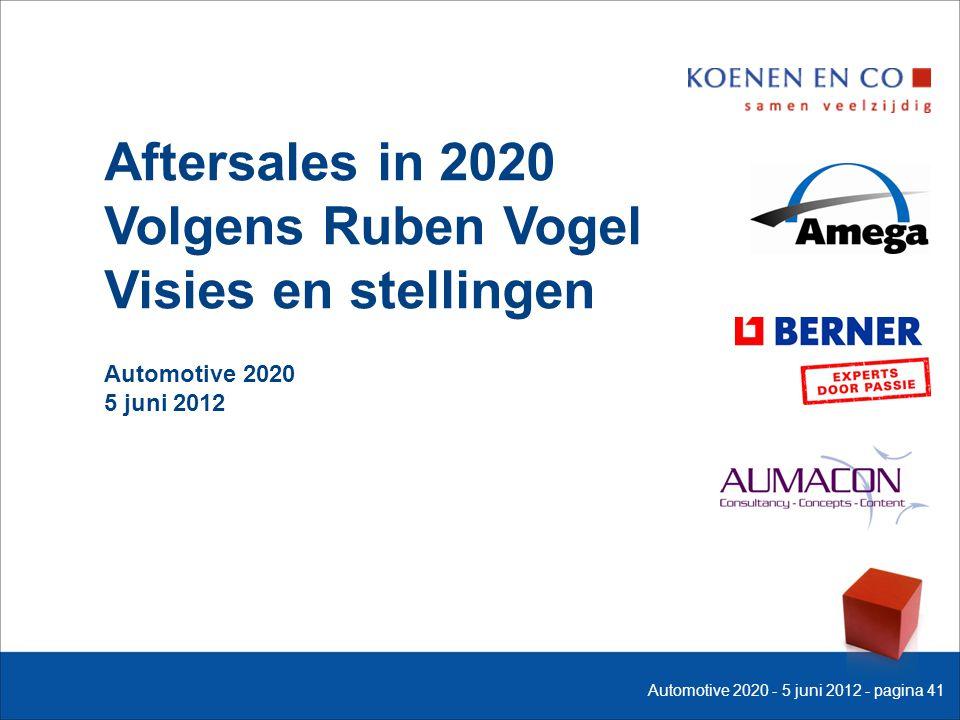 Aftersales in 2020 Volgens Ruben Vogel Visies en stellingen Automotive 2020 5 juni 2012 Automotive 2020 - 5 juni 2012 - pagina 41