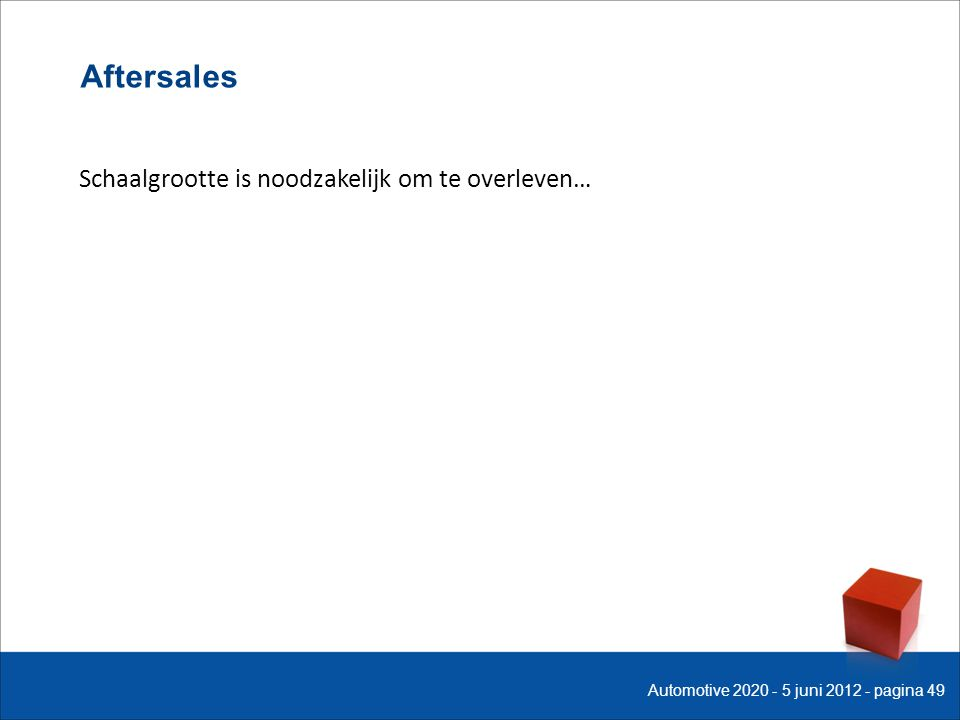 Schaalgrootte is noodzakelijk om te overleven… Aftersales Automotive 2020 - 5 juni 2012 - pagina 49