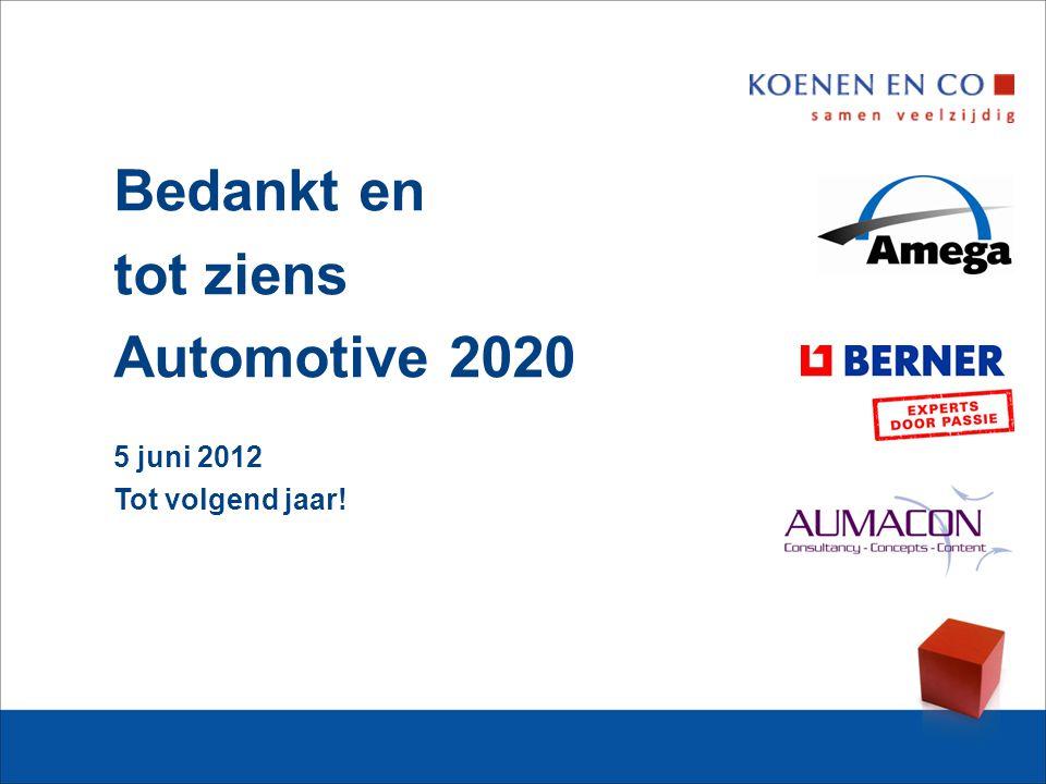 Bedankt en tot ziens Automotive 2020 5 juni 2012 Tot volgend jaar!