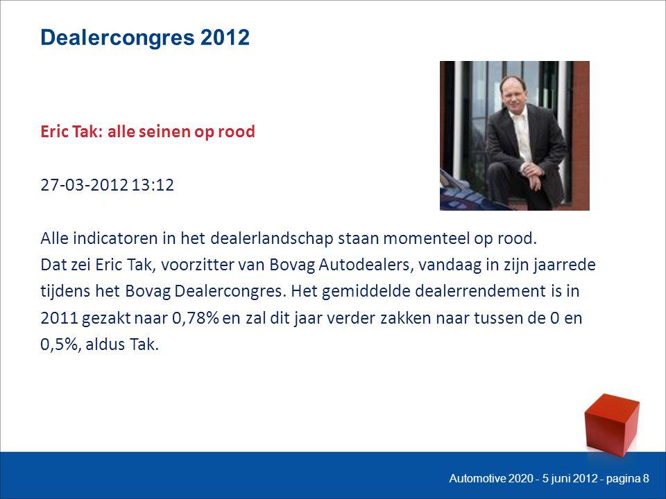 Dealercongres 2012 Eric Tak: alle seinen op rood 27-03-2012 13:12 Alle indicatoren in het dealerlandschap staan momenteel op rood. Dat zei Eric Tak, v
