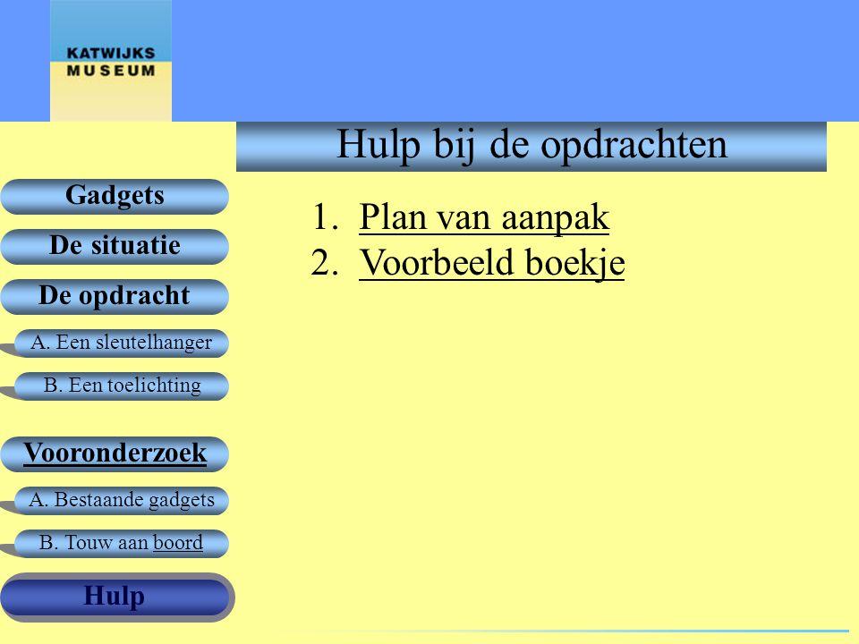 A. Een sleutelhanger De opdracht Vooronderzoek Gadgets De situatie Hulp B. Een toelichting B. Touw aan boord A. Bestaande gadgets Hulp bij de opdracht