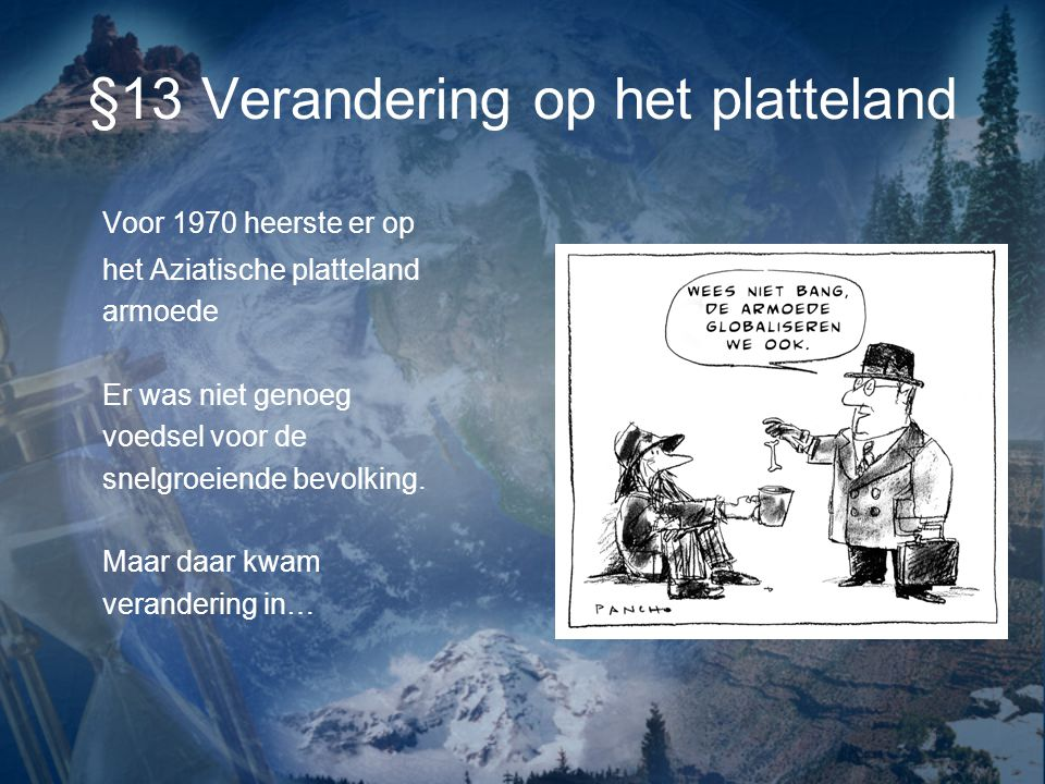 §13 Verandering op het platteland Voor 1970 heerste er op het Aziatische platteland armoede Er was niet genoeg voedsel voor de snelgroeiende bevolking.