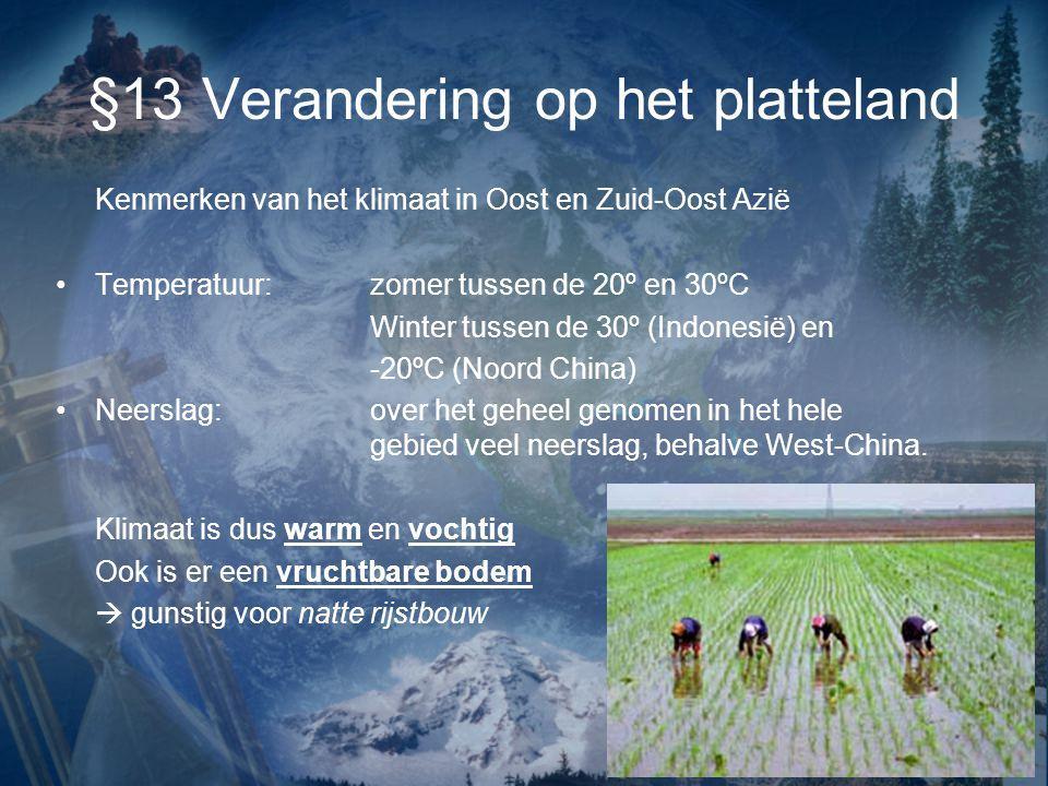 §13 Verandering op het platteland Kenmerken van het klimaat in Oost en Zuid-Oost Azië •Temperatuur:zomer tussen de 20º en 30ºC Winter tussen de 30º (I